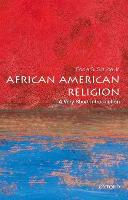 African American Religion By Glaude, Eddie S., Jr.